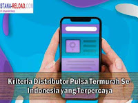 Kriteria Distributor Pulsa Termurah Se-Indonesia yang Terpercaya