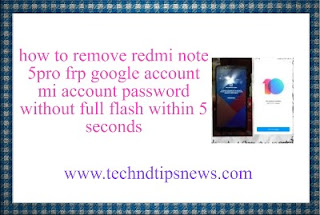 how to remove redmi note 5pro frp google account mi account without full flash within 5 seconds