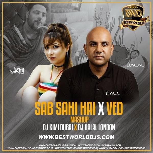 Sab Sahi Hai Bro x Ved Mashup DJ Kimi Dubai x DJ Dalal London