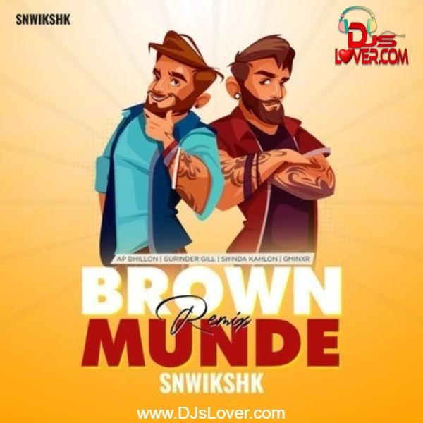 Brown Munde Remix SNWIKSHK Punjabi song