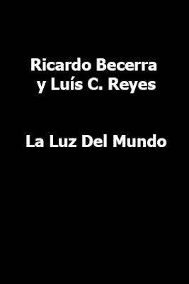 Ricardo Becerra y Luís C. Reyes-La Luz Del Mundo-