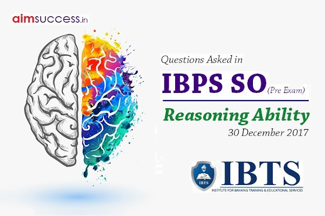 Reasoning Questions Asked in IBPS SO Pre Exam 30 Dec 2017