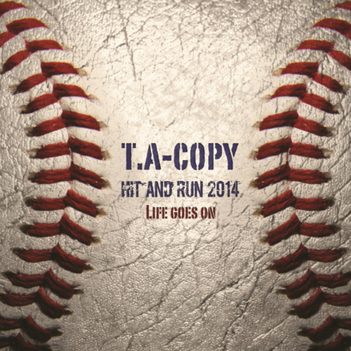T.A-COPY – Hit And Run 2014 (Life Goes On) – Single