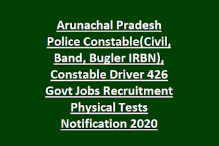 Arunachal Pradesh Police Constable(Civil, Band, Bugler IRBN), Constable Driver 426 Govt Jobs Recruitment Physical Tests Notification 2020
