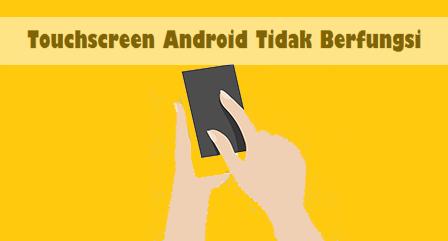 Penyebab Dan Cara Mengatasi Touchscreen Android Tidak Berfungsi