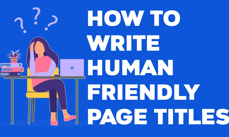 How To Write Human Friendly And SEO Friendly Page Titles