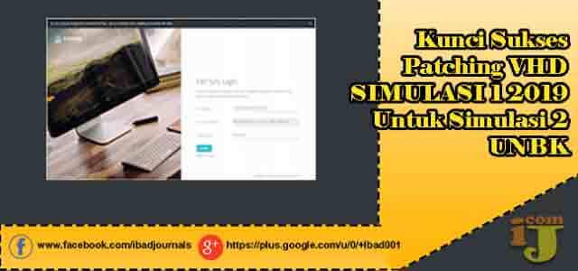 Kunci Sukses Patching Vhd Simulasi 1 2019 Untuk Simulasi 2 Unbk