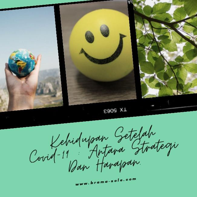Kehidupan Setelah Covid-19 : Antara Strategi Dan Harapan.