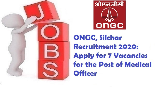ONGC, Silchar Recruitment 2020: Apply for 7 Vacancies for the Post of Medical Officer