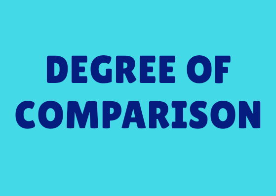 DEGREE OF COMPARISON WITH EXAMPLES