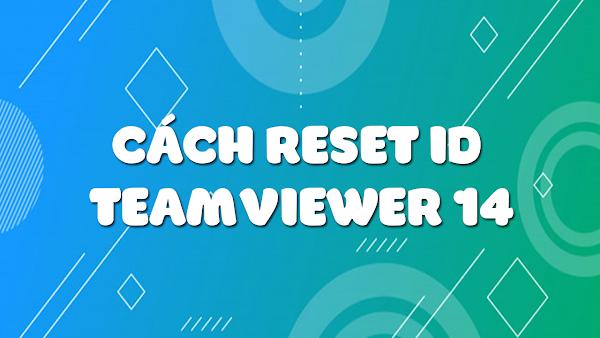 Cách Reset ID TeamViewer 14 Khi Hết Hạn Sử Dụng