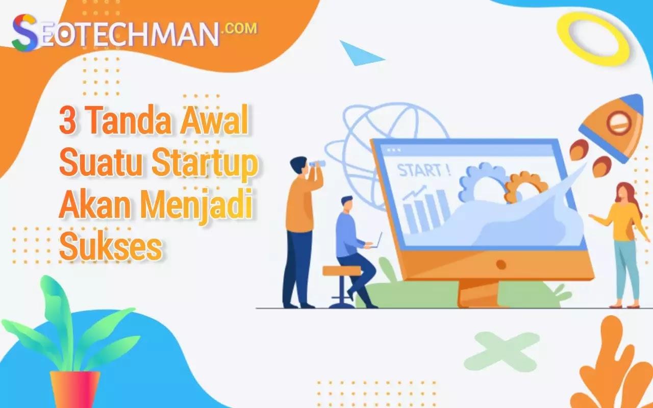 3 Tanda Awal Suatu Startup akan Menjadi Sukses
