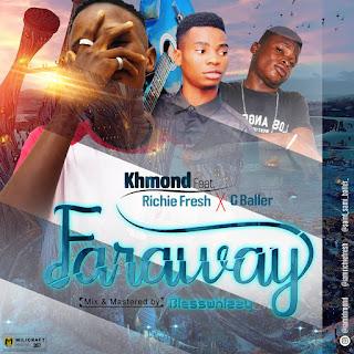 Khmond ft Richie Fresh & G baller _ FARAWAY