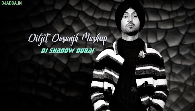 Diljit Dosanjh Mashup - DJ Shadow Dubai