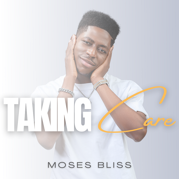 [Lyrics] Moses Bliss - Taking Care