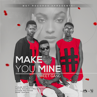 Sweet Gang - Make You Mine (Prodby MGT Records)