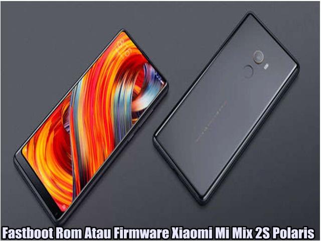 Fastboot Rom Atau Firmware Xiaomi Mi Mix 2S Polaris