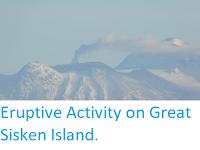 https://sciencythoughts.blogspot.com/2017/11/eruptive-activity-on-great-sisken-island.html