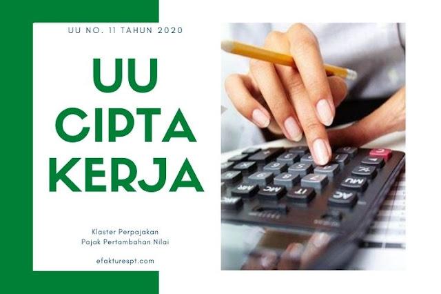 UU No 11 Tahun 2020 tentang Cipta Kerja. Klaster Perpajakan terutama PPN