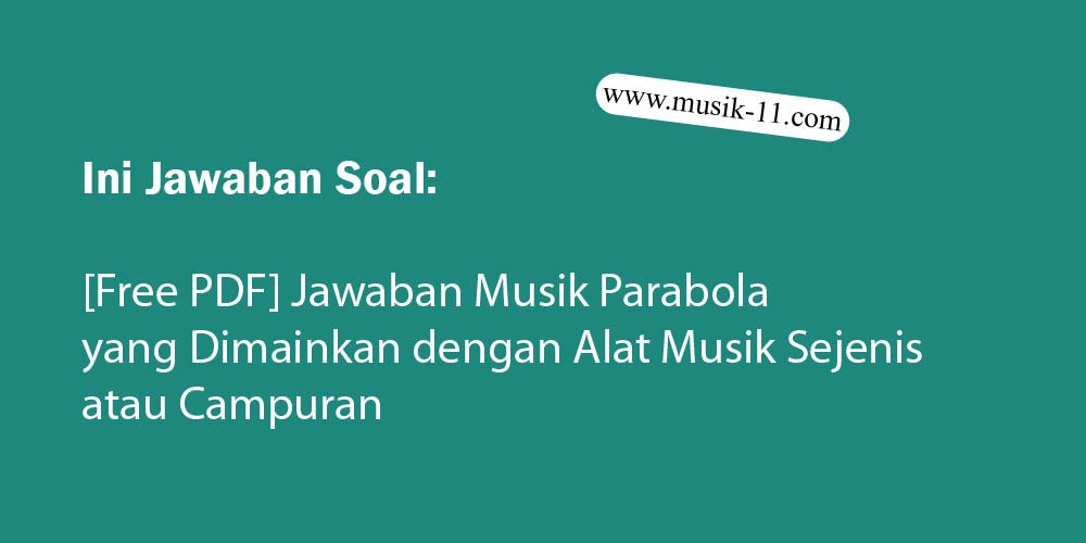 Musik parabola yang dimainkan dengan alat musik sejenis atau campuran disebut musik