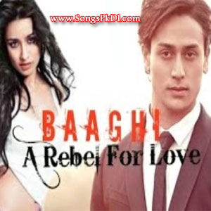 Baaghi Songs.pk   Baaghi movie songs   Baaghi songs pk mp3 free download