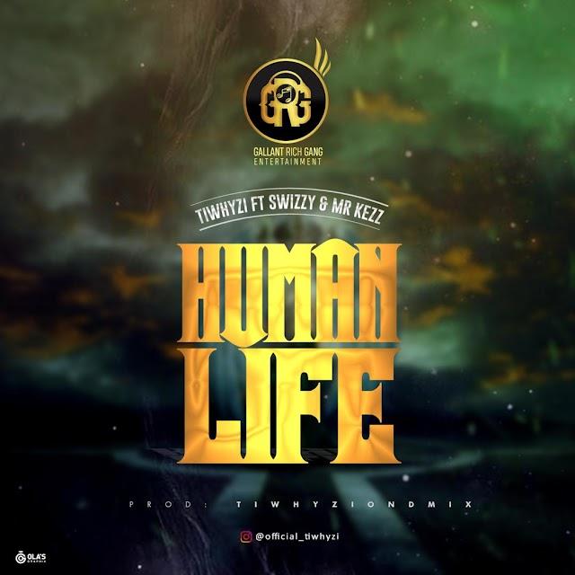[BangHitz] [Music] Tiwhyzi ft Swizzy & Mr kezz - Human life