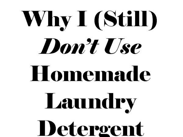 Why I (Still) Don't Use Homemade Laundry Detergent