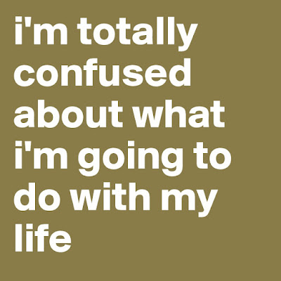 Famous Quotes About Life Changes: i'm totally confused about what