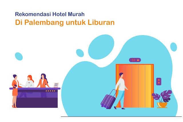 Rekomendasi Hotel Murah Di Palembang untuk Liburan