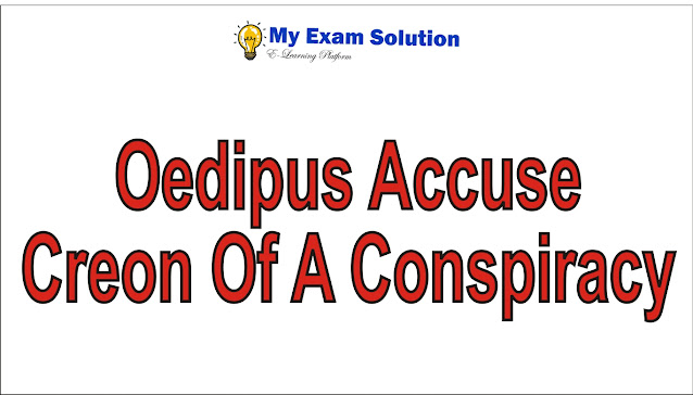 Why does Oedipus accuse Creon of a conspiracy