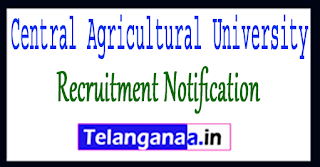 CAU Central Agricultural University Recruitment Notification 2017