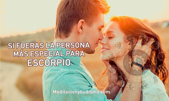 Si fueras la persona más especial para ESCORPIO...