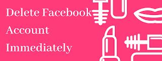 delete facebook account immediately