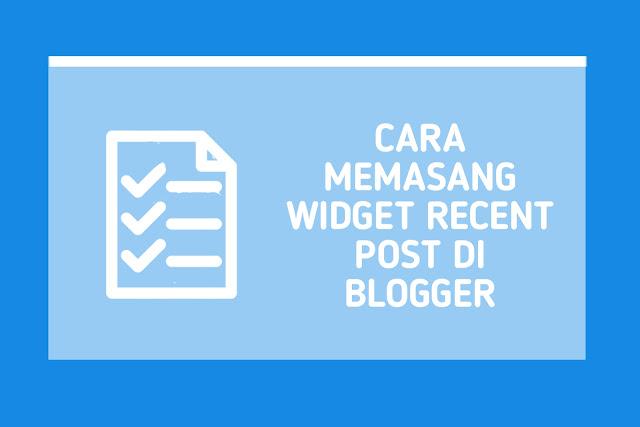 Cara Memasang Widget Recent Post di Blogger