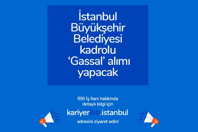 İstanbul Büyükşehir Belediyesi Mezarlıklar Müdürlüğü'nde görevlendirilecek kadrolu gassal alımı yapılacak. Detaylar kariyeribb'de!