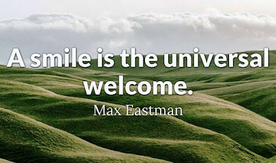 """""""A smile is the universal welcome."""" – Max Eastman"""