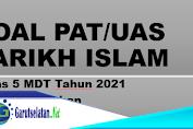 Soal PAT/UAS TARIKH ISLAM Kelas 5 MDT Tahun 2021 Beserta Jawaban