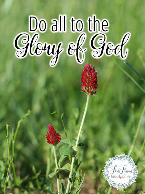 Do All To The Glory of God I Corinthians 10:31