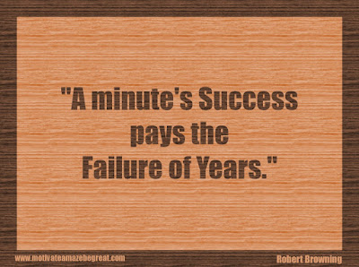 "Quotes About Success And Failure How To Fail Your Way To Success: ""A minute's success pays the failure of years."" - Robert Browning"