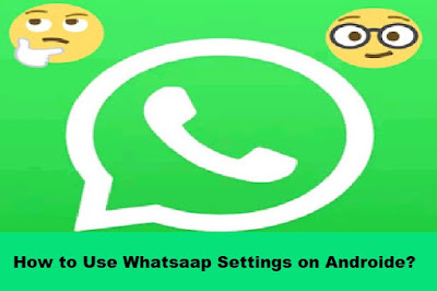 How to Use Whatsaap Settings on Androide?
