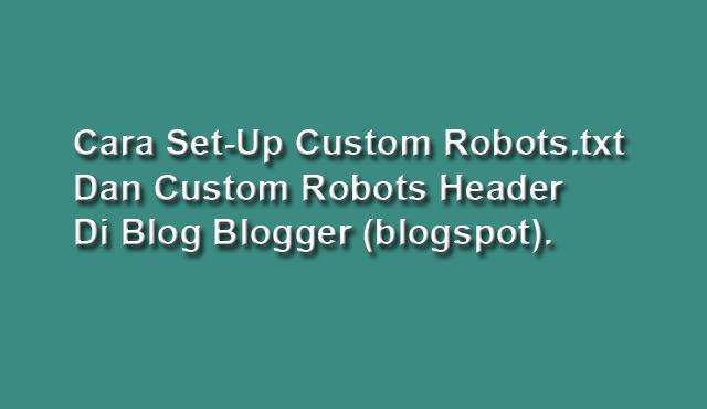 Cara setting custom robots.txt dan custom robots header di blogspot