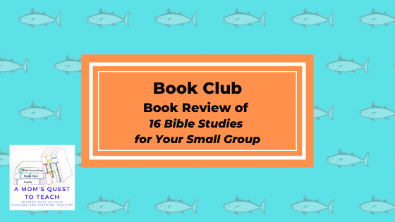 Text: Book Club: Book Review of 16 Bible Studies for Your Small Group; A Mom's Quest to Teach logo; background of fishes