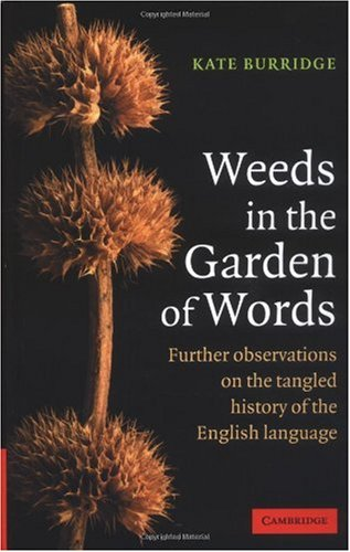 alt=Weeds-in-the-Garden-of-Words-Further-Observations-on-the Tangled-History-of-the-English-Language-by-Kate-Burridge