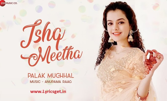 Ishq Meetha Lyrics in English - Palak Muchhal