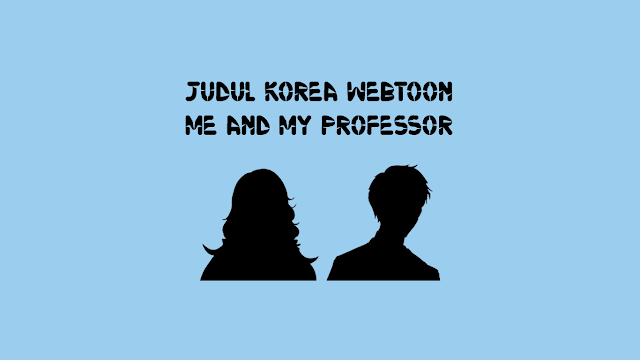 Judul Korea Webtoon Me and My Professor