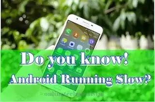 Do you know Android Running Slow? Why! Check out  best Tips to Speed Up Android Easily