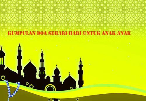 Kumpulan Doa Sehari-Hari Islam Untuk Anak-Anak Lengkap Latin Dan Artinya