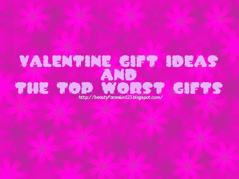VALENTINE GIFT IDEAS AND THE TOP WORST GIFTS