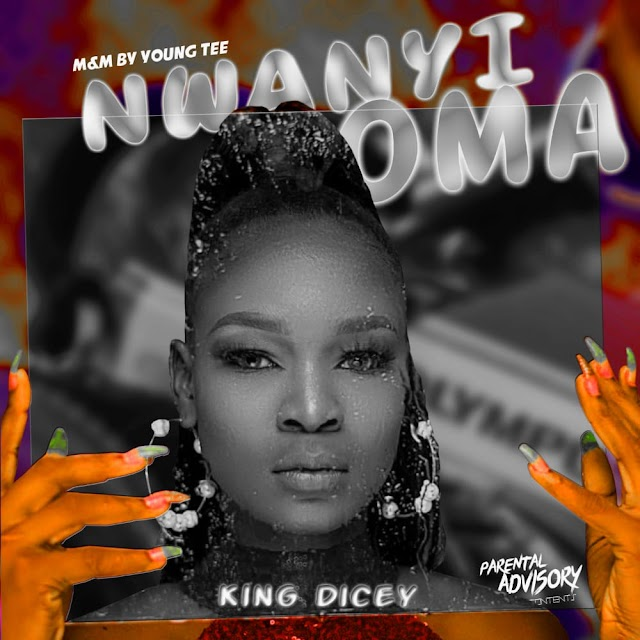 King Dicey NwanyiOma  Prod.  By Young Tee