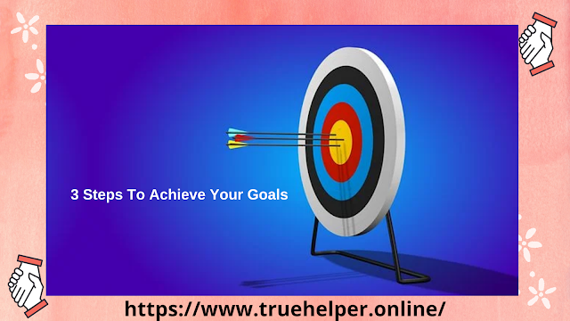 3 Steps To Achieve Your Goals